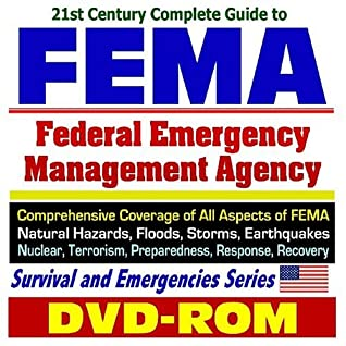 21st Century Complete Guide to FEMA - Federal Emergency Management Agency - Comprehensive Coverage of Natural Hazards, Floods, Storms, Earthquakes, Nuclear, ... Incidents, Hazardous Materials
