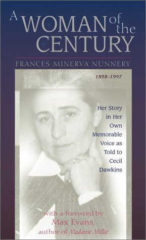 A-Woman-of-the-Century-Frances-Minerva-Nunnery-1898-1997-Her-Story-in-Her-Own-Memorable-Voice-as-Told-to-Cecil-Dawkins