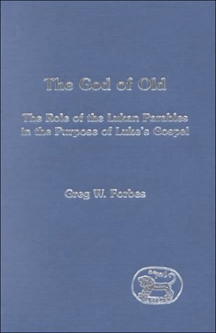 The God of Old The Role of the Lukan Parables in the Purpose of Luke's Gospel