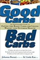 Good Carbs, Bad Carbs: An Indispensable Guide to Eating the Right Carbs for Losing Weight and Optimum Health