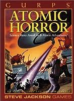 Gurps Atomic Horror: Science Runs Amok in B-Movie Adventures!