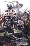 William Marshal: Medieval England's Greatest Knight