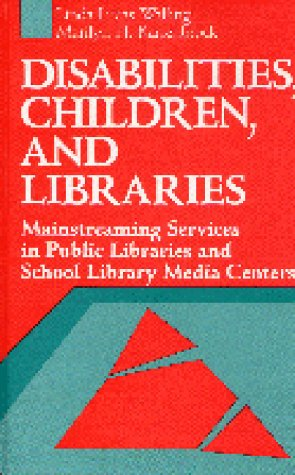 Disabilities, Children, and Libraries: Mainstreaming Services in Public Libraries and School Library Media Centers