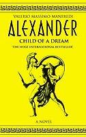 Alexander: Child of a Dream (Aléxandros, #1)