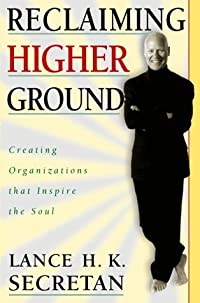 Reclaiming Higher Ground: Creating Organizations That Inspire the Soul