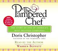 The Pampered Chef: The Story Behind the Creation of One of Today's Most Beloved Companies