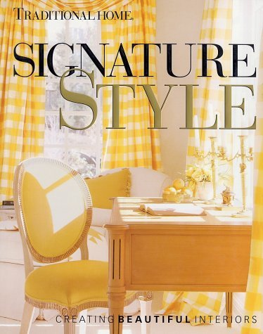 Signature Style: Creating Beautiful Interiors  by  Traditional Home