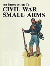 An Introduction to Civil War Small Arms