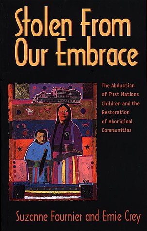 Stolen from Our Embrace: The Abduction of First Nations Children and the Restoration of Aboriginal Communities