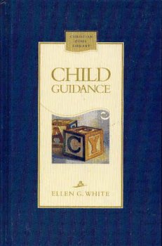 Child Guidance (Christian Home Library)(Counsels To Seventh Day Adventist Parents)