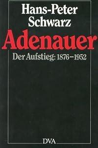 Adenauer: Der Aufstieg 1876 - 1952
