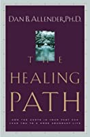 The Healing Path: How the Hurts in Your Past Can Lead You to a More Abundant Life