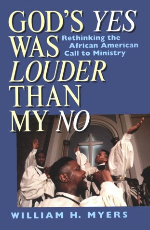 God's Yes Was Louder Than My No: Rethinking the African American Call to Ministry