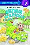 Arthur In a Pickle (Step-Into-Reading, Step 3)