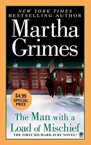 The Man With A Load Of Mischief Richard Jury 1 By Martha Grimes