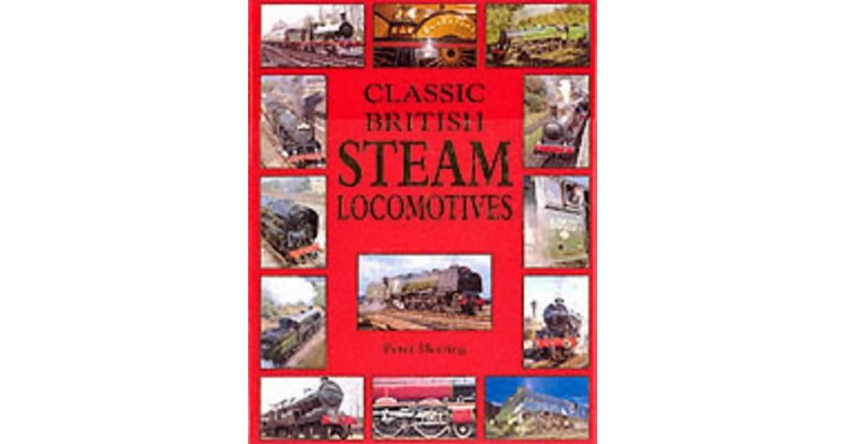 Classic British Steam Locomotives by Peter Herring