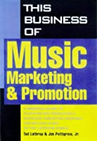 This Business of Music Marketing and Promotion (This Business of Music: Marketing & Promotion)
