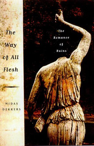 The Way Of All Flesh The Romance Of Ruins By Midas Dekkers