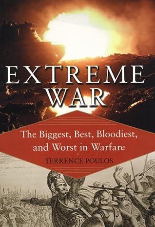 Extreme War: The Biggest, Best, Bloodiest, and Worst in Warfare