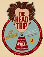 The Head Trip: Adventures on the Wheel of Consciousness