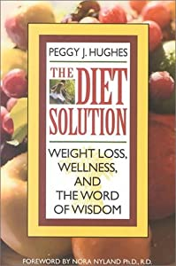 The Diet Solution: Weight Loss, Wellness, and the Word of Wisdom