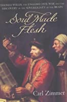 Soul Made Flesh: The Discovery Of The Brain And How It Changed The World