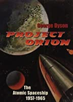 Project Orion: The Atomic Spaceship, 1957 1965