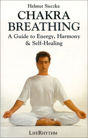 Chakra Breathing: Pathway to Energy, Harmony and Self
