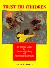 Trust the Children: A Manual and Activity Guide for Homeschooling and Alternative Learning