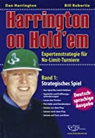Harrington on Hold'em: Expertenstrategie für No-Limit-Turniere Band 1: Strategisches Spiel.