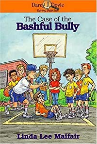 The Case of the Bashful Bully (Darcy J. Doyle, Daring Detective Series, #6