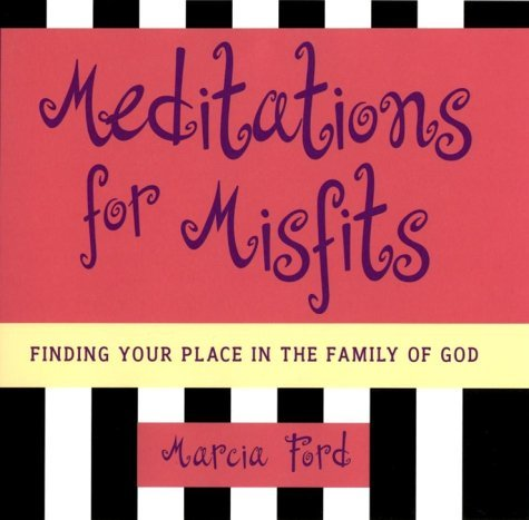 Meditations for Misfits: Finding Your Place in the Family of God