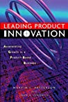 Leading Product Innovation: Accelerating Growth in a Product-Based Business