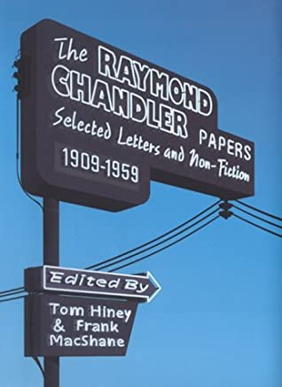The Raymond Chandler Papers: Selected Letters and Non Fiction, 1909-1959