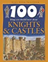 100 Things You Should Know About Knights and Castles (100 Things You Should Know About . . . )