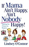 If Mama Ain't Happy, Ain't Nobody Happy!: Making the Choice to Rejoice
