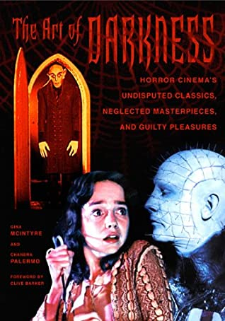 The Art of Darkness: Horror Cinema's Undisputed Classics, Neglected Masterpieces, and Guilty Pleasures