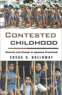 Contested Childhood: Diversity and Change in Japanese Preschools