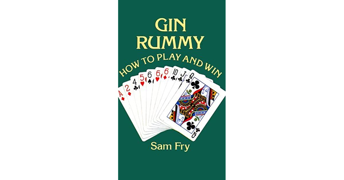 Gin Rummy How To Play And Win By Samuel Fry