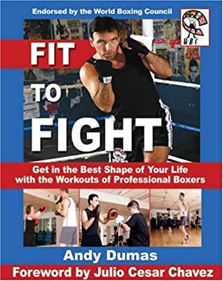 Fit to Fight: Get in the Best Shape of Your Life with the Workouts of Professional Boxers