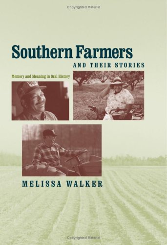 Southern Farmers and Their Stories Memory and Meaning in Oral History