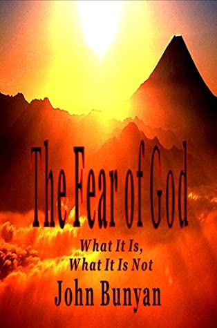 The Fear Of God   What It Is And What It Is Not by John Bunyan