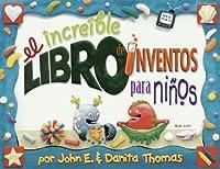 El increible libro de inventos para ninos/The Ultimate Book of Kid Concoctions: Mas De 65 Inventos Sensacionales, Asombrosos Y Chiflados (Kid Concoctions - Spanish)