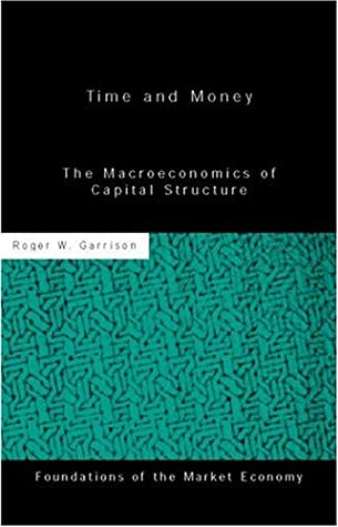 Time and Money: The Macroeconomics of Capital Structure (Routledge Foundations of the Market Economy)