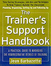 The Trainer's Support Handbook: A Guide to Managing the Administrative Details of Training