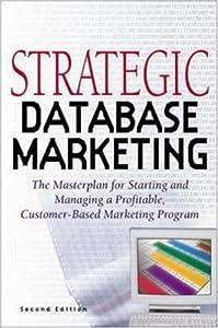 Strategic Database Marketing: The Masterplan for Starting and Managing a Profitable Customer-Based Marketing Program