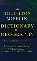 The Houghton Mifflin Dictionary of Geography: Places and Peoples of the World