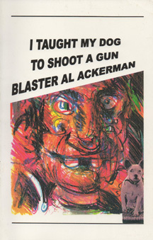 I Taught My Dog To Shoot A Gun by Blaster Al Ackerman