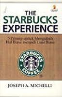 The Starbucks Experience: 5 Prinsip untuk Mengubah Hal Biasa menjadi Luar Biasa
