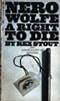 A RIGHT TO DIE - A Nero Wolfe Mystery